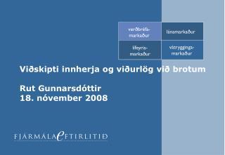 Viðskipti innherja og viðurlög við brotum Rut Gunnarsdóttir  18. nóvember 2008
