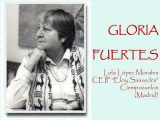 "GLORIA  FUERTES Lola López Morales CEIP ""Eloy Saavedra"" Ciempozuelos  (Madrid)"
