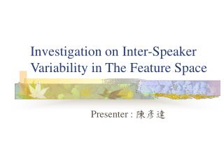 Investigation on Inter-Speaker Variability in The Feature Space