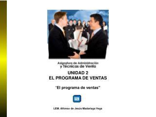 """UNIDAD 2 EL PROGRAMA DE VENTAS """" El programa de ventas"""""""