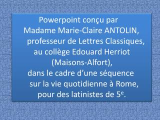 Powerpoint conçu par        Madame Marie-Claire ANTOLIN,