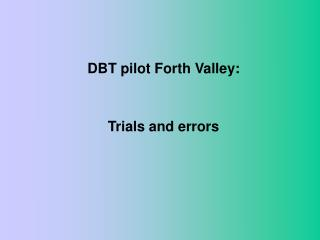 DBT pilot Forth Valley: Trials and errors