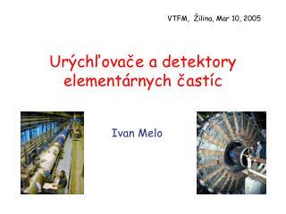 Urýchľovače a detektory elementárnych častíc