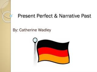 Present Perfect & Narrative Past