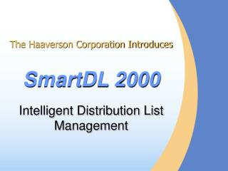 The Haaverson Corporation Introduces SmartDL 2000 Intelligent Distribution List Management