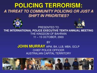 POLICING TERRORISM: A THREAT TO COMMUNITY POLICING OR JUST A SHIFT IN PRIORITIES