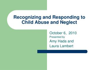 Recognizing and Responding to Child Abuse and Neglect