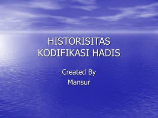 HISTORISITAS  KODIFIKASI HADIS