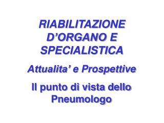 RIABILITAZIONE  D'ORGANO  E SPECIALISTICA Attualita'  e Prospettive