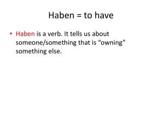 Haben  = to have