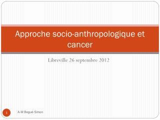 Approche socio-anthropologique et cancer