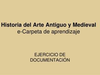 Historia del Arte Antiguo y Medieval e-Carpeta de aprendizaje