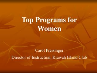 Top Programs for Women  Carol Preisinger Director of Instruction, Kiawah Island Club