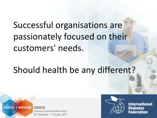 Successful organisations are passionately focused on their customers' needs.