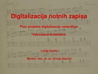 Digitalizacija notnih zapisa Plan projekta digitalizacije ostav�tine Vatroslava Kolandera