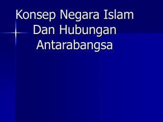 Konsep Negara Islam Dan Hubungan Antarabangsa