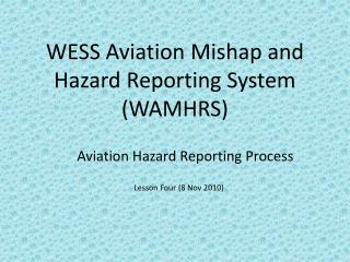 WESS Aviation Mishap and Hazard Reporting System (WAMHRS)
