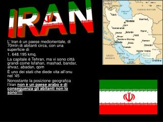 L' Iran è un paese mediorientale, di 70mln di abitanti circa, con una superficie di