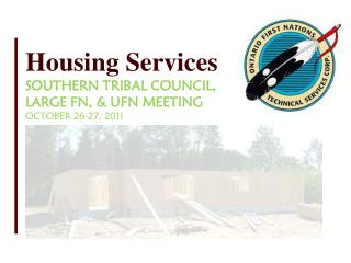 Housing Services Southern Tribal Council,  Large FN, & UFN Meeting October 26-27, 2011