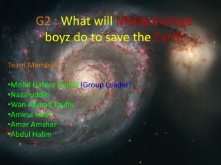 G2 : What will Malay College  boyz  do to save  t he  Earth