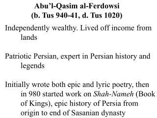Abu'l-Qasim al-Ferdowsi (b. Tus 940-41, d. Tus 1020)