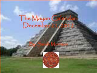 The Mayan Calendar- December 21, 2012