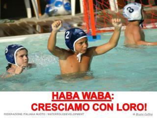 HABA WABA : CRESCIAMO CON LORO!