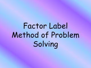 Factor Label Method of Problem Solving