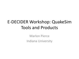 E-DECIDER Workshop:  QuakeSim  Tools and Products