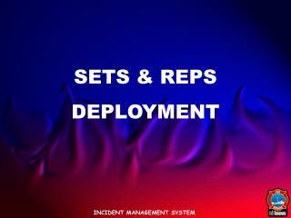 SETS & REPS DEPLOYMENT