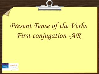 Present Tense of the Verbs  First conjugation -AR