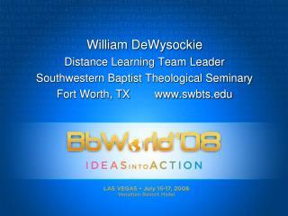William  DeWysockie Distance Learning Team Leader Southwestern Baptist Theological Seminary