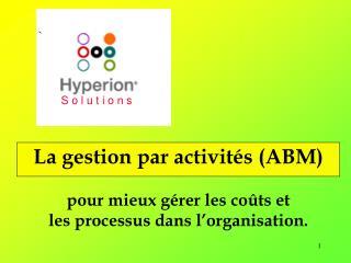 La gestion par activités (ABM) pour mieux gérer les coûts et les processus dans l'organisation.