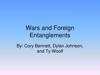 Wars and Foreign Entanglements