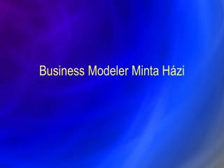 Business Modeler Minta Házi