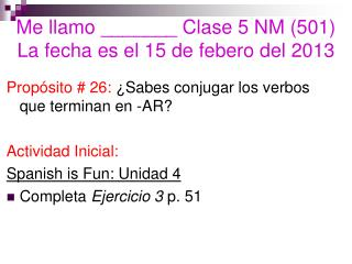 Me  llamo  _______  Clase  5 NM (501) La  fecha es  el 15 de  febero  del 2013