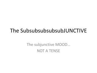 The  SubsubsubsubsubJUNCTIVE