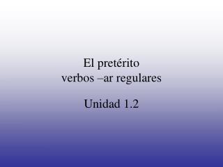 El pretérito verbos –ar regulares