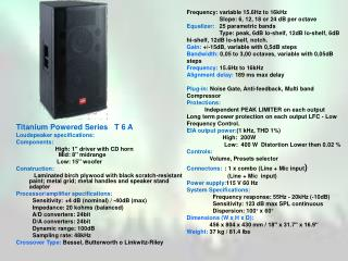 Titanium Powered Series   T 6 A Loudspeaker specifications: Components: