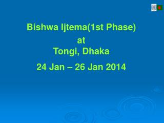 Bishwa Ijtema(1st Phase) at  Tongi, Dhaka 24 Jan – 26 Jan 2014