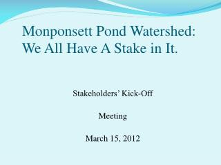 Monponsett Pond Watershed:     We All Have A Stake in It.