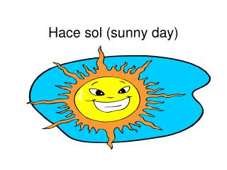 Hace sol (sunny day)