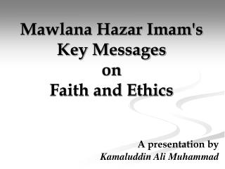 Mawlana Hazar Imam's  Key Messages  on Faith and Ethics