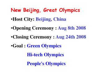 New Beijing, Great Olympics Host City: Beijing, China Opening Ceremony : Aug 8th 2008