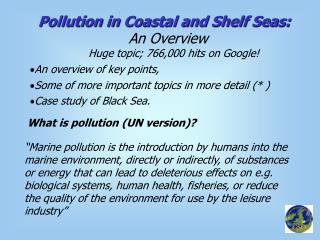 Pollution in Coastal and Shelf Seas: An Overview Huge topic; 766,000 hits on Google!