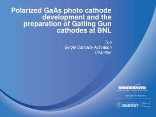 Polarized GaAs photo cathode development and the preparation of Gatling Gun cathodes at BNL