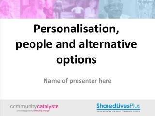 Personalisation, people and alternative options