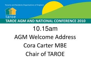 10.15am AGM Welcome Address Cora Carter MBE Chair of TAROE