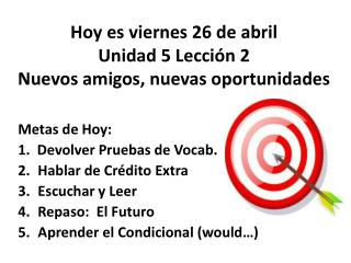 Hoy  es viernes  26 de  abril Unidad  5  Lección  2 Nuevos  amigos,  nuevas oportunidades