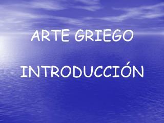 ARTE GRIEGO INTRODUCCIÓN